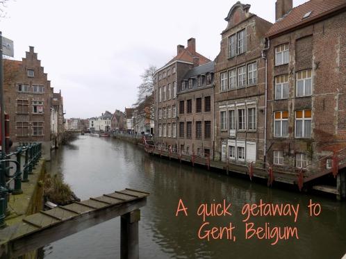 a quick getaway to Gent Belgium blog post